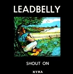 Leadbelly - Shout On - 1972 - XTRA